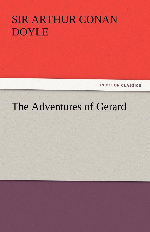 Arthur Conan Doyle The Adventures of Gerard a c doyle the exploits of brigadier gerard