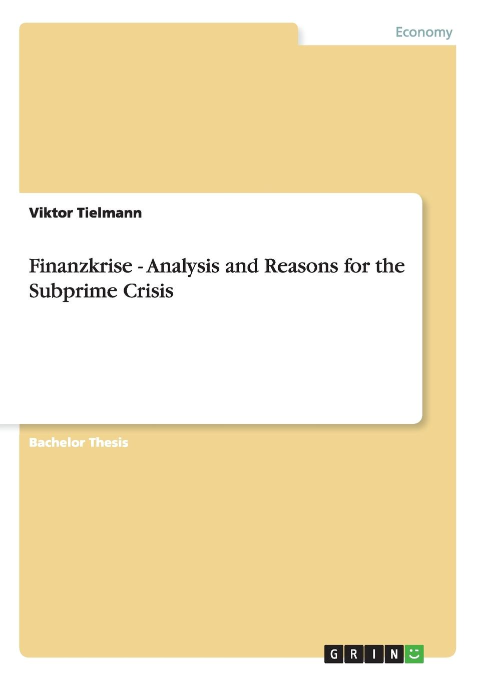 Viktor Tielmann Finanzkrise - Analysis and Reasons for the Subprime Crisis kane the gathering crisis in federal deposit insurance