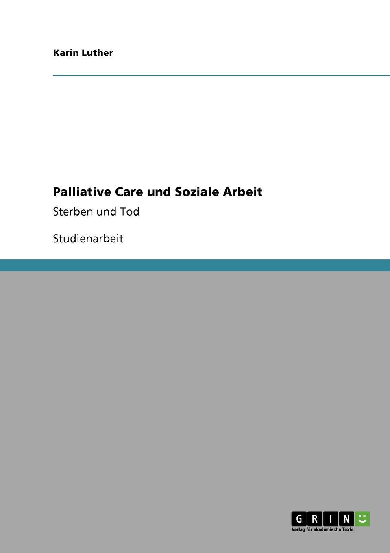 Karin Luther Palliative Care und Soziale Arbeit karina schürkens eine pflegepadagogische perspektive auf die curricula im bereich der palliative care