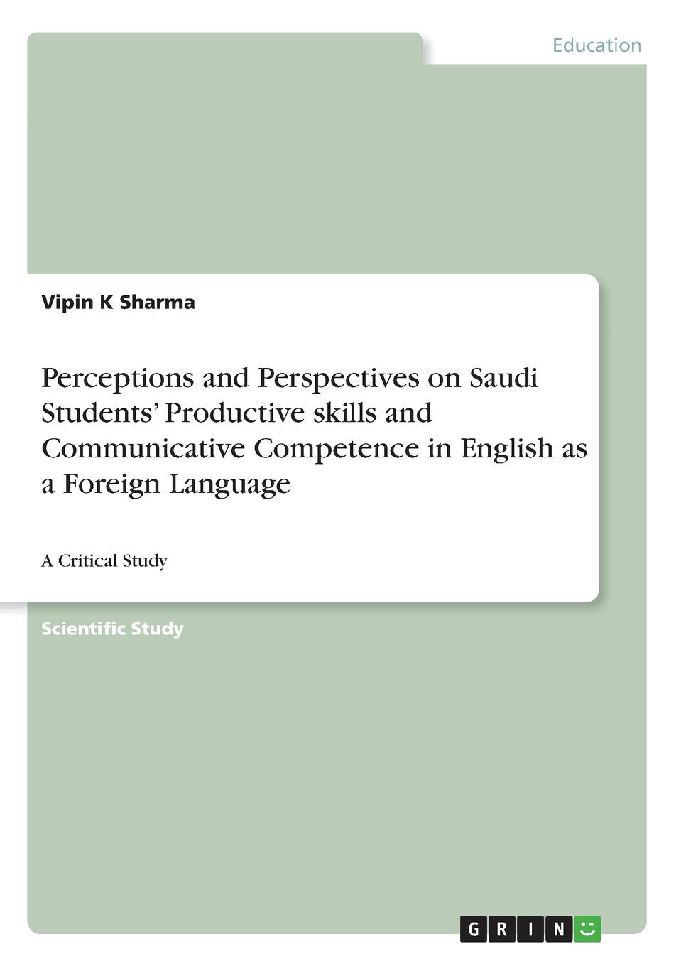 Vipin K Sharma Perceptions and Perspectives on Saudi Students. Productive skills and Communicative Competence in English as a Foreign Language learning english language via snss and students academic self efficacy