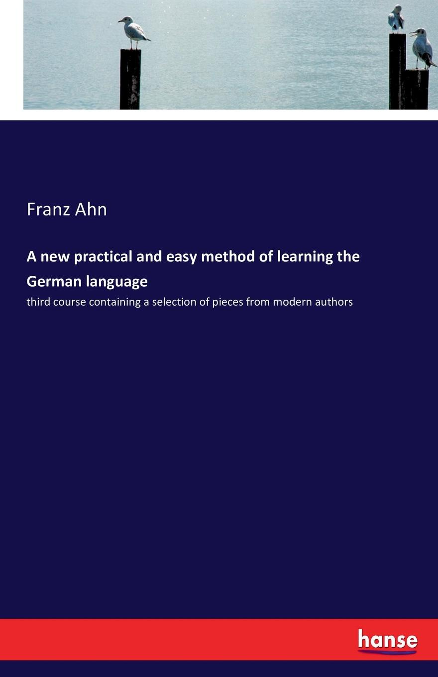 Franz Ahn A new practical and easy method of learning the German language don salvo a new practical and easy method of learning the spanish language after the system of f ahn by