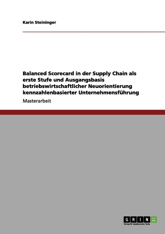 цена на Karin Steininger Balanced Scorecard in der Supply Chain als erste Stufe und Ausgangsbasis betriebswirtschaftlicher Neuorientierung kennzahlenbasierter Unternehmensfuhrung