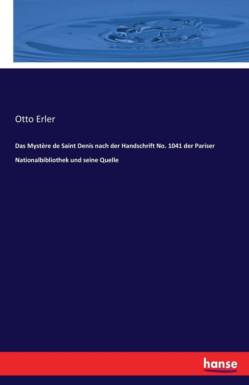Otto Erler Das Mystere de Saint Denis nach der Handschrift No. 1041 der Pariser Nationalbibliothek und seine Quelle толстовка quelle quelle 328583