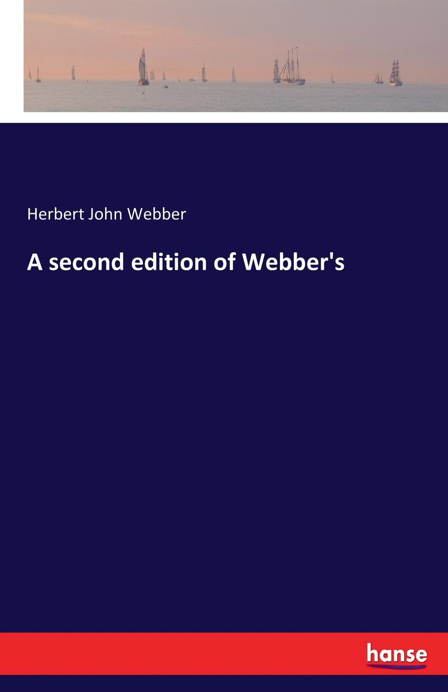 Herbert John Webber A second edition of Webber.s недорго, оригинальная цена