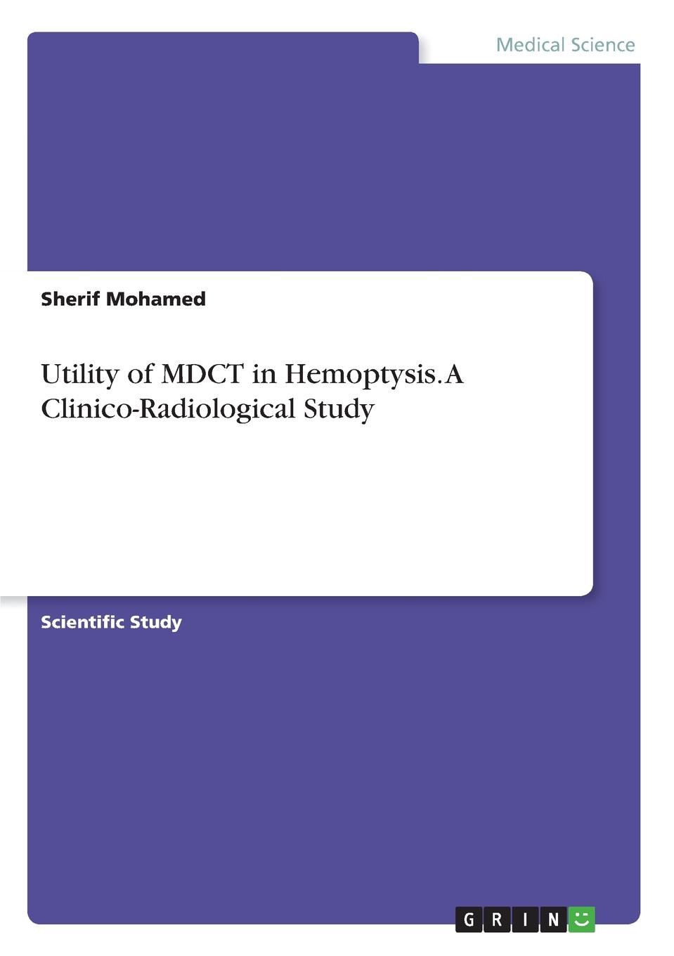 Sherif Mohamed Utility of MDCT in Hemoptysis. A Clinico-Radiological Study
