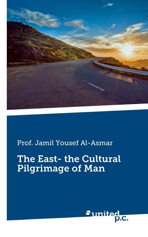 Jamil Yousef Prof. Al-Asmar The East- the Cultural Pilgrimage of Man a man rides through