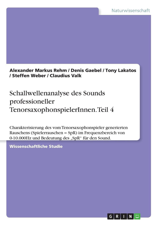 Steffen Weber, Alexander Markus Rehm, Denis Gaebel Schallwellenanalyse des Sounds professioneller TenorsaxophonspielerInnen. Teil 4 alpine spr m700w