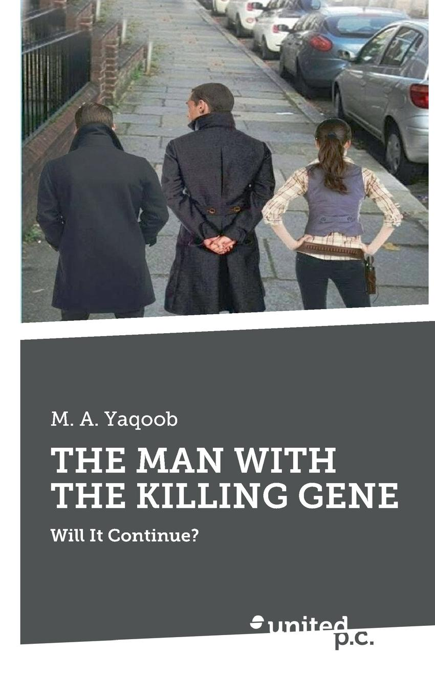 M. A. Yaqoob THE MAN WITH THE KILLING GENE copycat killing