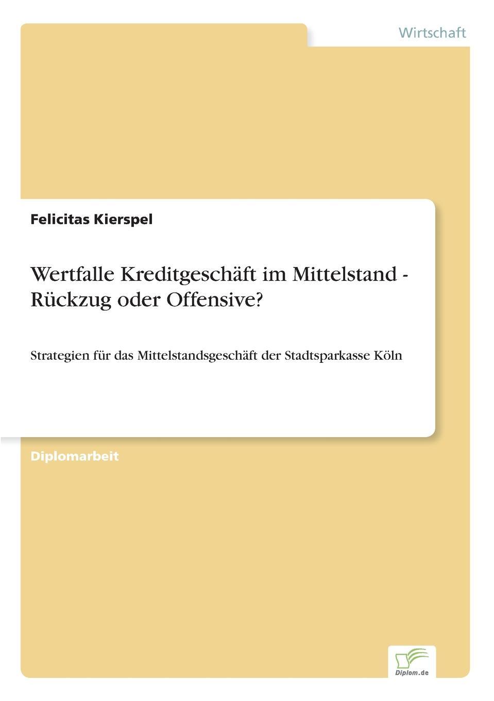 Wertfalle Kreditgeschaft im Mittelstand - Ruckzug oder Offensive. Inhaltsangabe:Zusammenfassung:Die aktuelle Problematik...