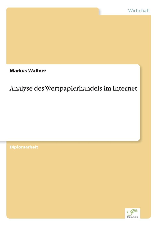Analyse des Wertpapierhandels im Internet Inhaltsangabe:Gang der Untersuchung:Gegenstand dieser Arbeit...