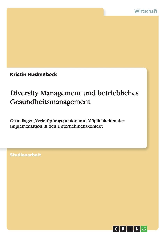 Diversity Management Und Betriebliches Gesundheitsmanagement Studienarbeit aus dem Jahr 2013 im Fachbereich BWL...