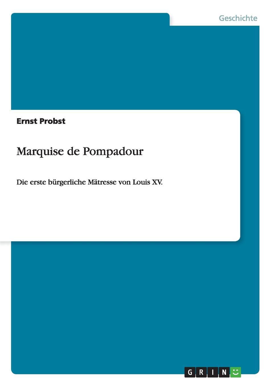 Ernst Probst Marquise de Pompadour jeanne antoinette poisson pompadour memoires de madame la marquise de pompadour ou l on trouve un precis de l 1