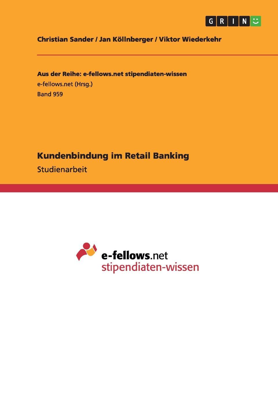 Kundenbindung im Retail Banking Studienarbeit aus dem Jahr 2013 im Fachbereich BWL - Marketing...