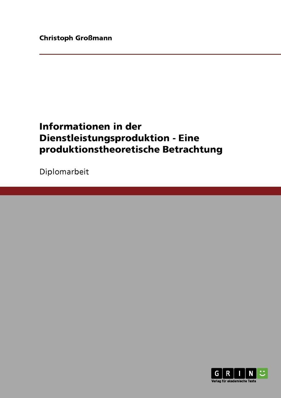 Informationen in der Dienstleistungsproduktion - Eine produktionstheoretische Betrachtung Diplomarbeit aus dem Jahr 2007 im Fachbereich BWL - Controlling...