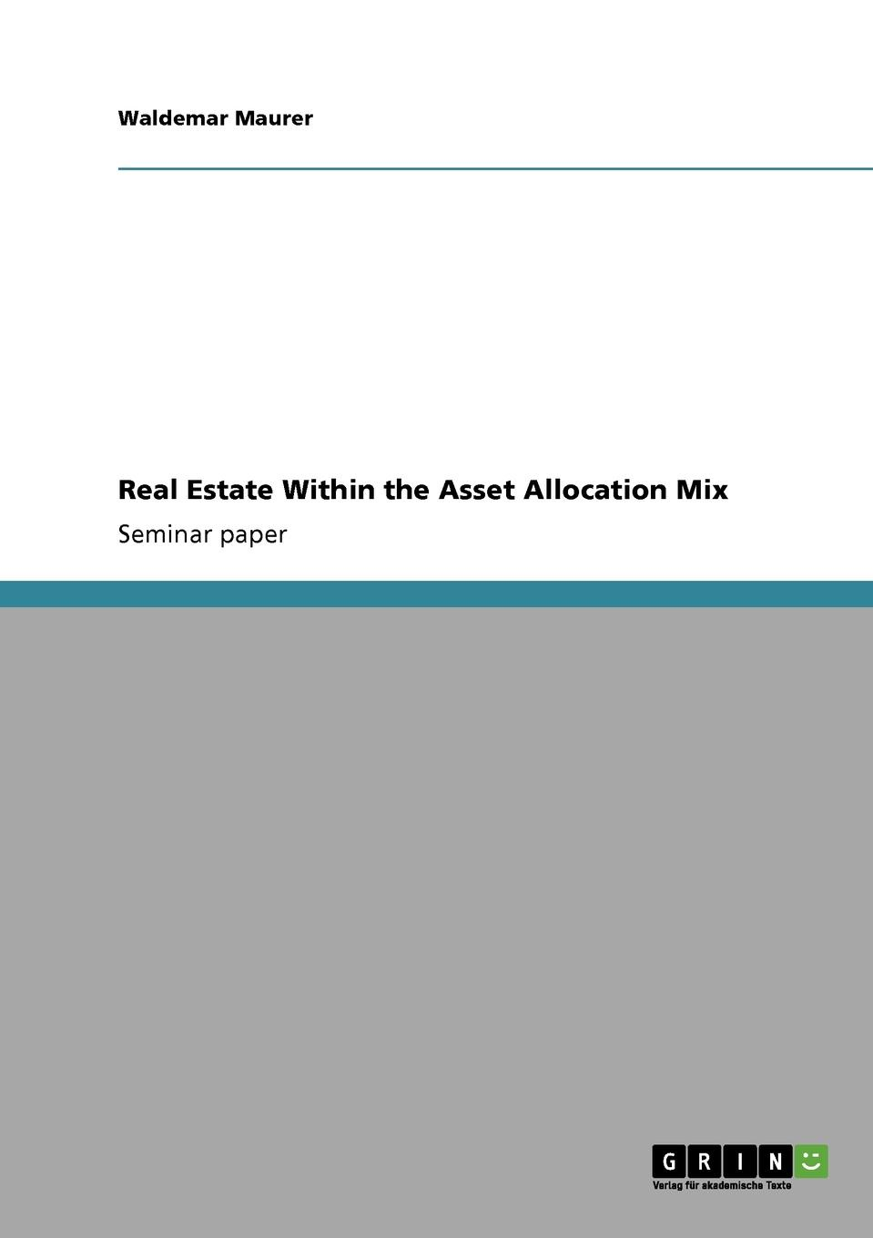 Waldemar Maurer Real Estate Within the Asset Allocation Mix david parker global real estate investment trusts people process and management