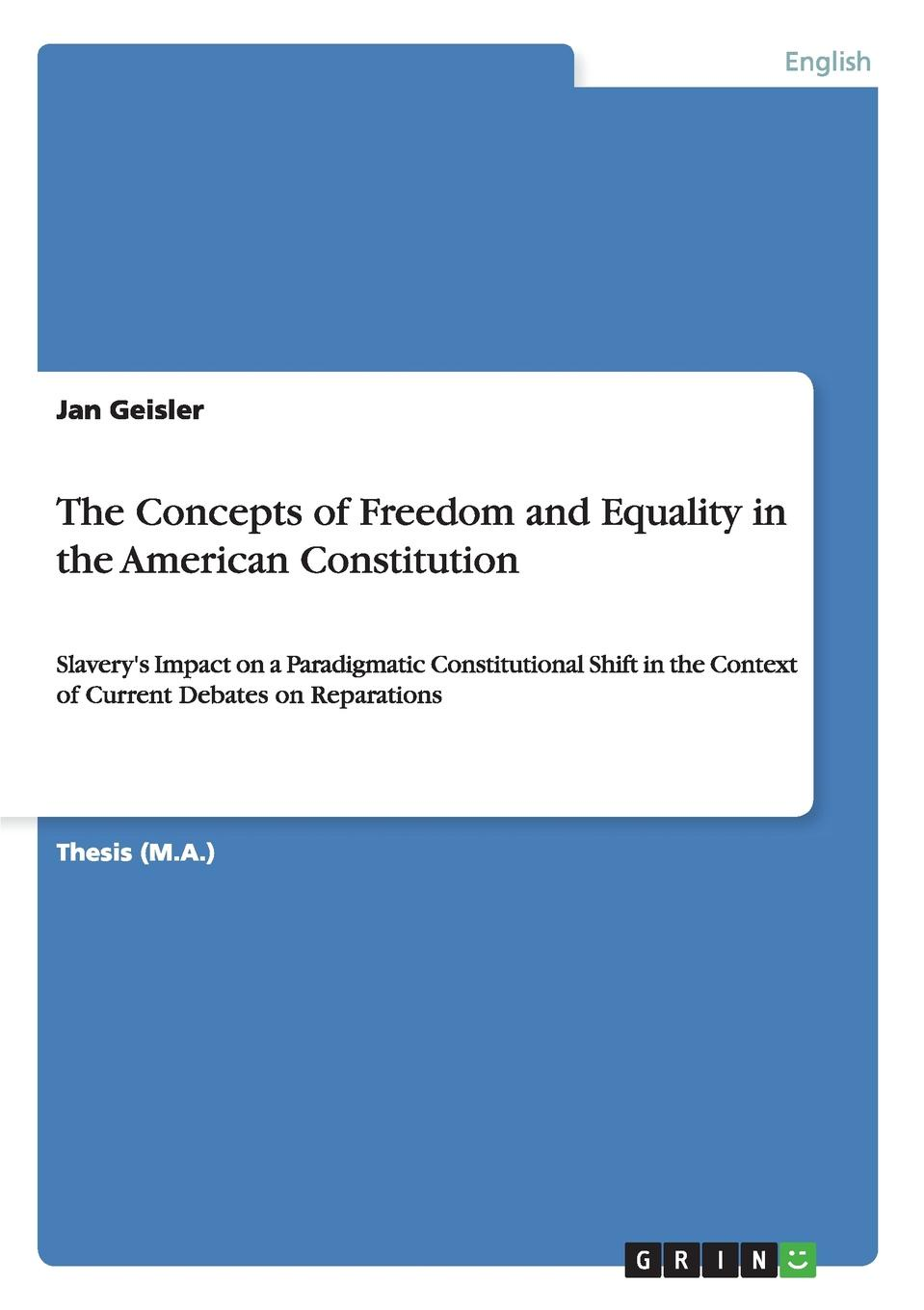 Jan Geisler The Concepts of Freedom and Equality in the American Constitution ruzhdi kicmari kurze analyse des zusammenhangs zwischen freiheit und gleichheit