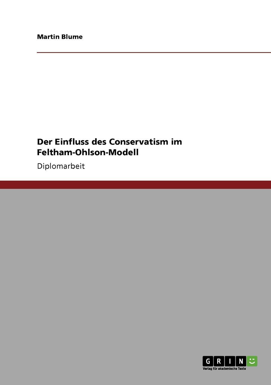 Der Einfluss des Conservatism im Feltham-Ohlson-Modell Diplomarbeit aus dem Jahr 2008 im Fachbereich BWL - Rechnungswesen...