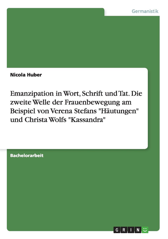 Nicola Huber Emanzipation in Wort, Schrift und Tat. Die zweite Welle der Frauenbewegung am Beispiel von Verena Stefans