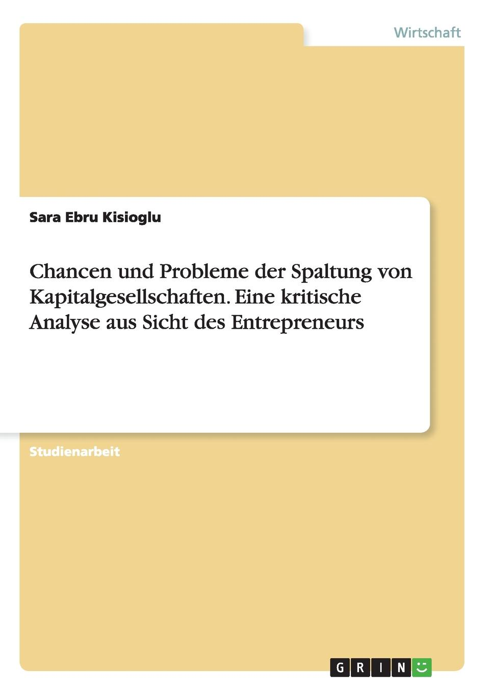Chancen und Probleme der Spaltung von Kapitalgesellschaften. Eine kritische Analyse aus Sicht des Entrepreneurs Studienarbeit aus dem Jahr 2002 im Fachbereich BWL...