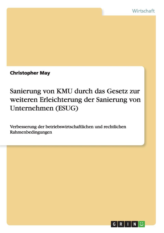 Sanierung von KMU durch das Gesetz zur weiteren Erleichterung der Sanierung von Unternehmen (ESUG) Fachbuch aus dem Jahr 2013 im Fachbereich BWL - Recht, Hochschule...