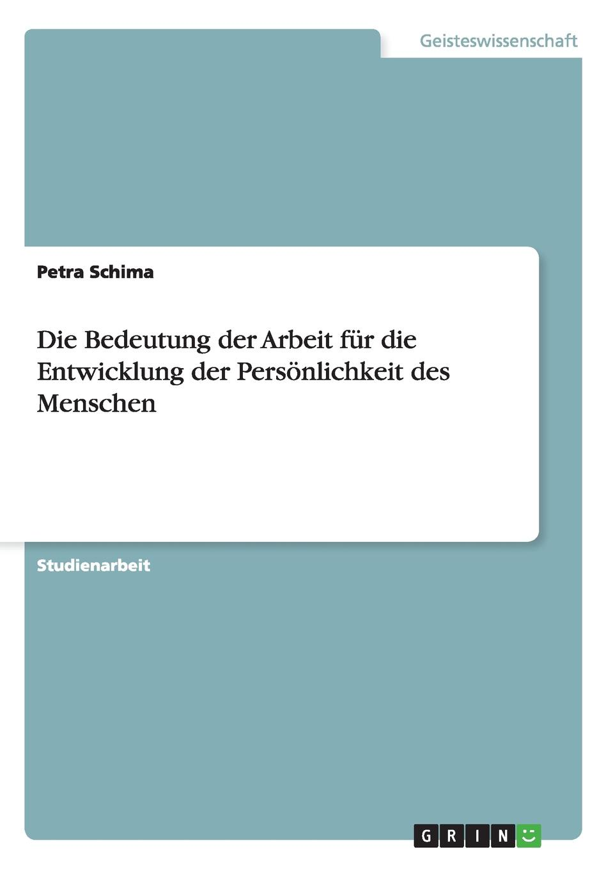 Petra Schima Die Bedeutung Der Arbeit Fur Die Entwicklung Der Personlichkeit Des Menschen недорого