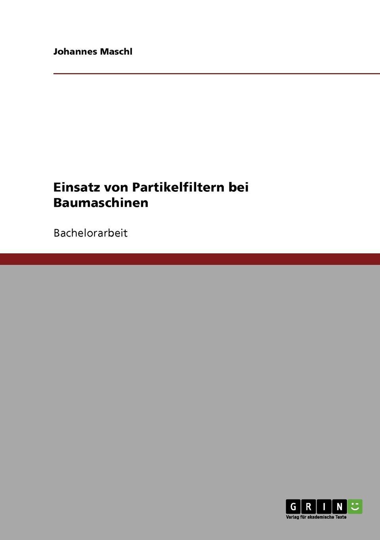 Einsatz Von Partikelfiltern Bei Baumaschinen Bachelorarbeit aus dem Jahr 2007 im Fachbereich...