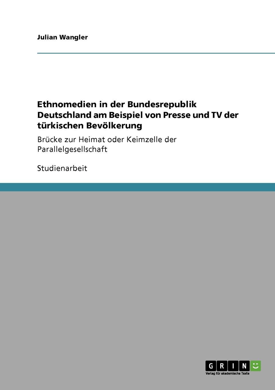 Julian Wangler Ethnomedien in der Bundesrepublik Deutschland am Beispiel von Presse und TV der turkischen Bevolkerung julian wangler ethnomedien in der bundesrepublik deutschland am beispiel von presse und tv der turkischen bevolkerung