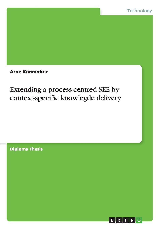 купить Arne Könnecker Extending a process-centred SEE by context-specific knowlegde delivery по цене 2314 рублей