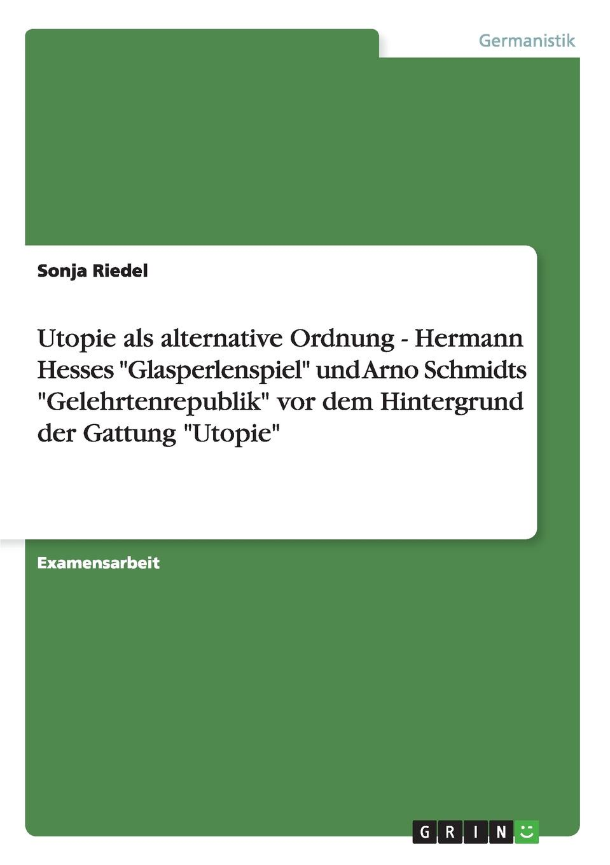 Sonja Riedel Utopie als alternative Ordnung - Hermann Hesses