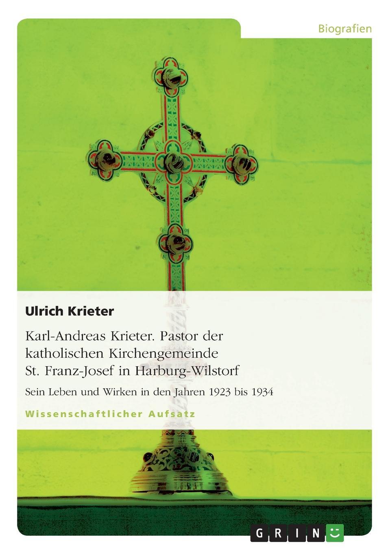 лучшая цена Ulrich Krieter Karl-Andreas Krieter. Pastor der katholischen Kirchengemeinde St. Franz-Josef in Harburg-Wilstorf