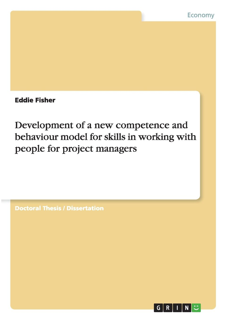 Eddie Fisher Development of a new competence and behaviour model for skills in working with people for project managers mohamed msoroka project design and management knowledge and project management skills
