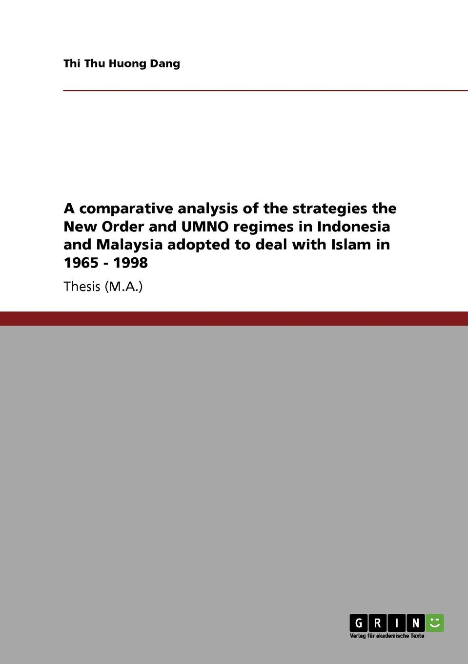 Thi Thu Huong Dang A comparative analysis of the strategies the New Order and UMNO regimes in Indonesia and Malaysia adopted to deal with Islam in 1965 - 1998 недорго, оригинальная цена
