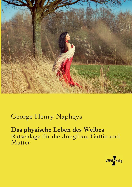 George Henry Napheys Das physische Leben des Weibes frauenleben unter den mormonen vieljahrige erlebnisse der kurzlich aus utah zuruckgekehrten gattin eines aeltesten der mormonen