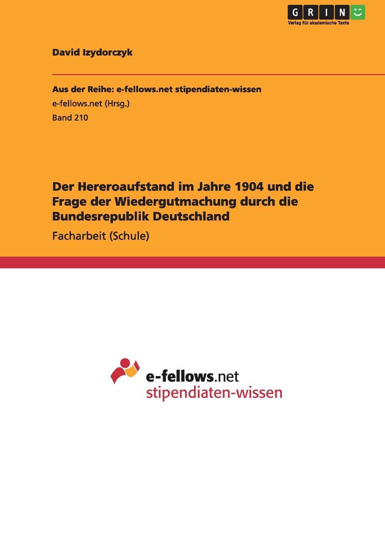 David Izydorczyk Der Hereroaufstand im Jahre 1904 und die Frage der Wiedergutmachung durch die Bundesrepublik Deutschland julian wangler ethnomedien in der bundesrepublik deutschland am beispiel von presse und tv der turkischen bevolkerung