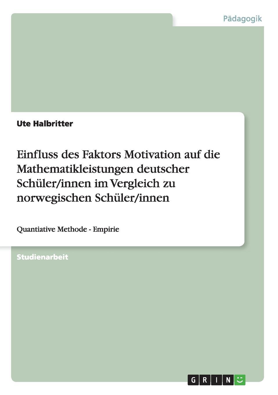 Ute Halbritter Einfluss des Faktors Motivation auf die Mathematikleistungen deutscher Schuler/innen im Vergleich zu norwegischen Schuler/innen gumpenberger monika gewalt von schuler innen