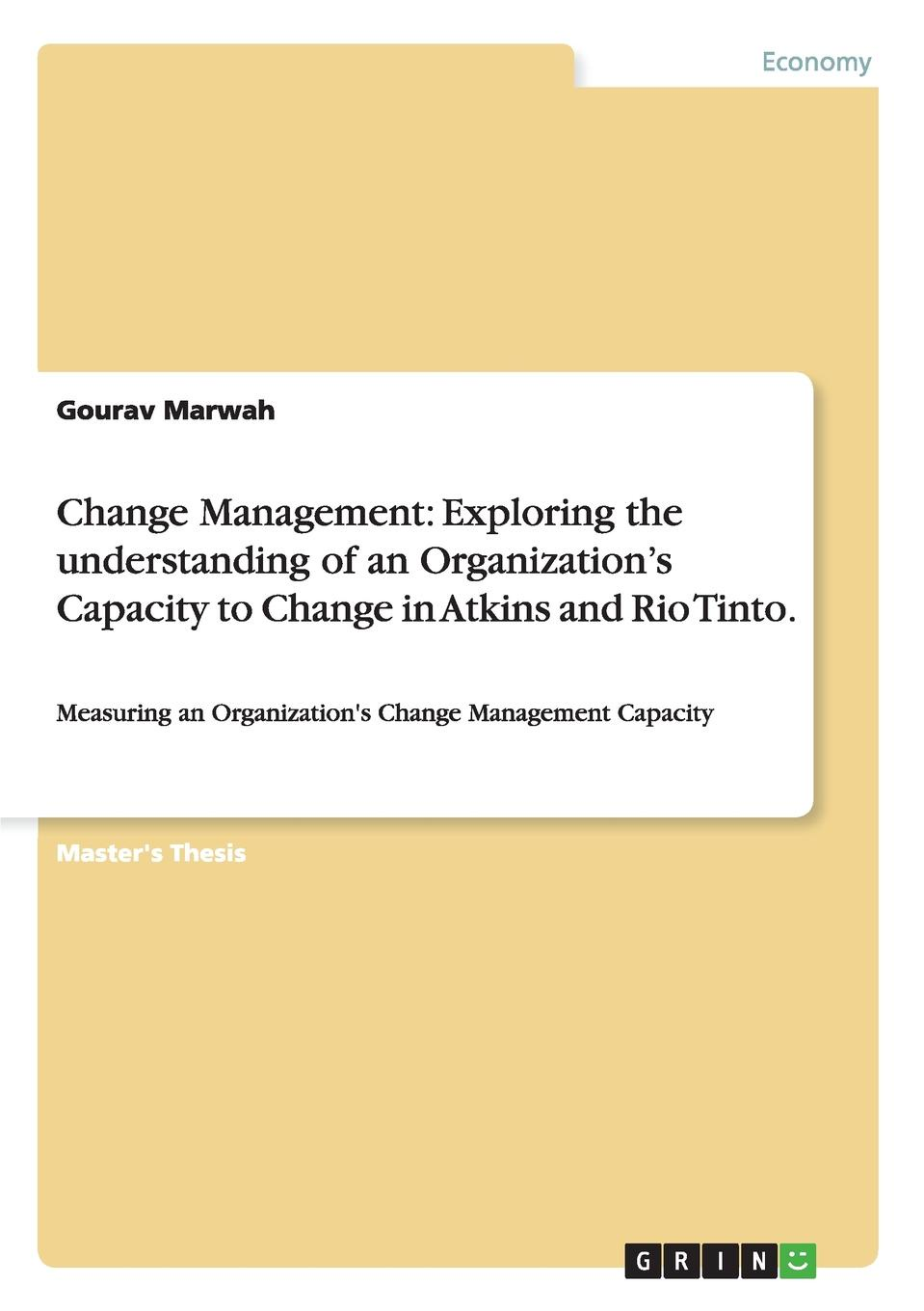Gourav Marwah Change Management. Exploring the understanding of an Organization.s Capacity to Change in Atkins and Rio Tinto. sherwyn morreale building the high trust organization strategies for supporting five key dimensions of trust