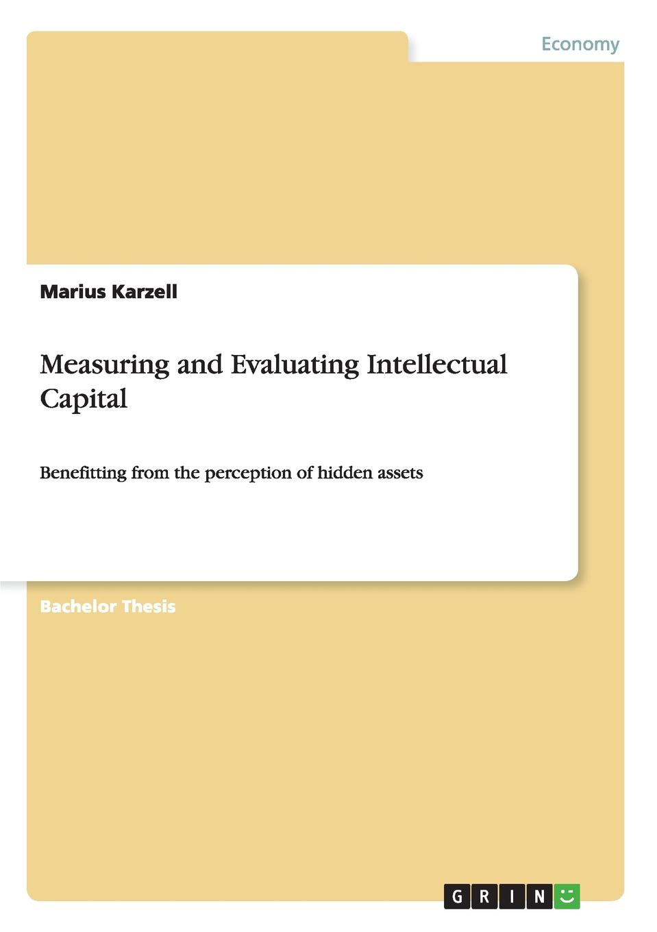 Marius Karzell Measuring and Evaluating Intellectual Capital john jordan m information technology and innovation resources for growth in a connected world