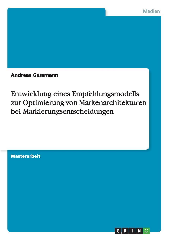 Andreas Gassmann Entwicklung eines Empfehlungsmodells zur Optimierung von Markenarchitekturen bei Markierungsentscheidungen sebastian rauchhaus handelsunternehmen als marke storebrands