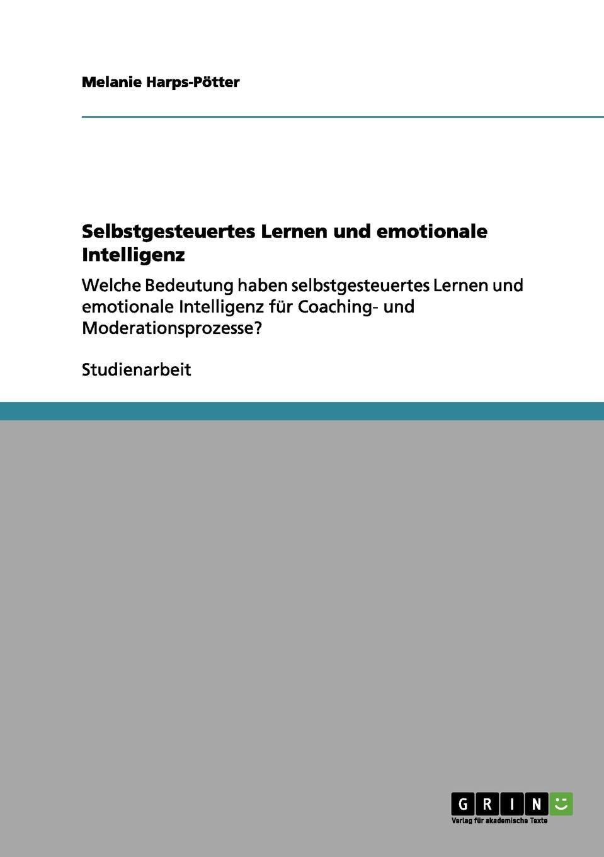 Selbstgesteuertes Lernen und emotionale Intelligenz Studienarbeit aus dem Jahr 2011 im Fachbereich BWL Personal...