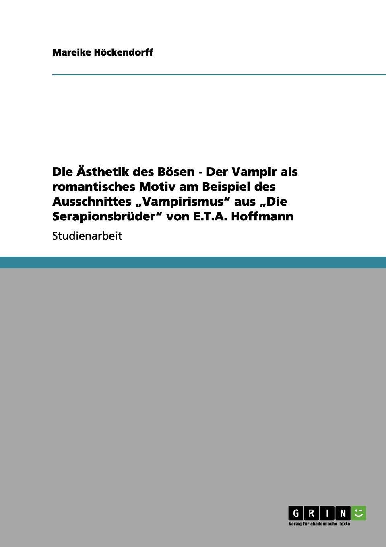 Mareike Höckendorff Die Asthetik des Bosen - Der Vampir als romantisches Motiv am Beispiel des Ausschnittes .Vampirismus aus .Die Serapionsbruder von E.T.A. Hoffmann theresa zuschnegg die demaskierung des bewusstseins in der komodie zur schonen aussicht und im volksstuck italienische nacht