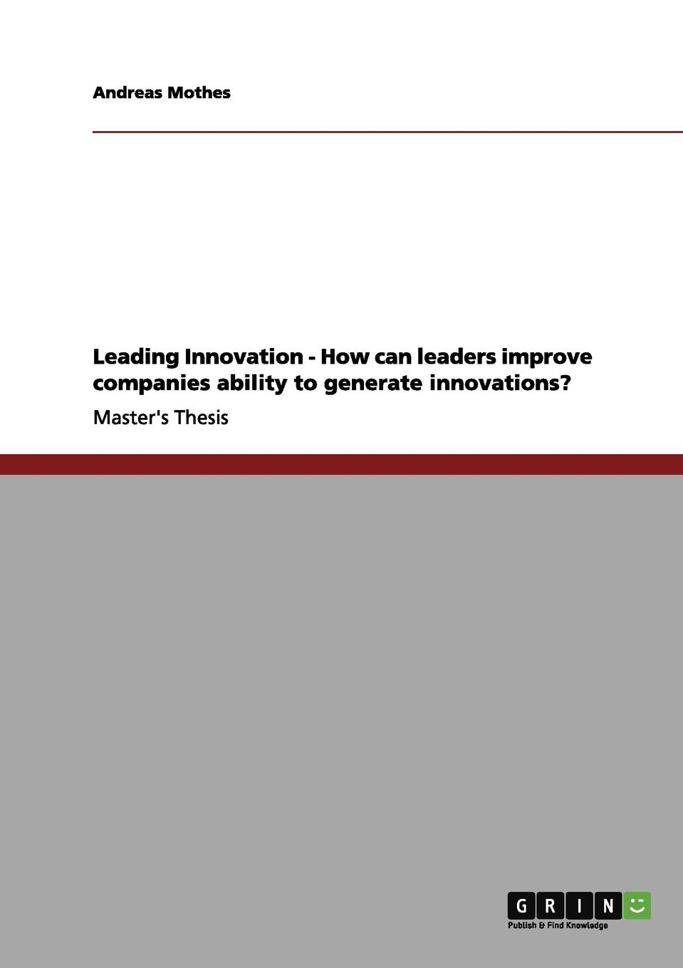 Andreas Mothes Leading Innovation - How can leaders improve companies ability to generate innovations. navi radjou jugaad innovation think frugal be flexible generate breakthrough growth