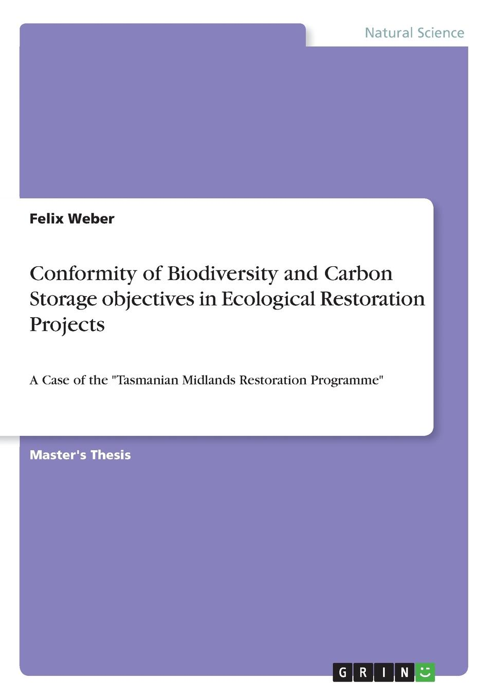 Felix Weber Conformity of Biodiversity and Carbon Storage objectives in Ecological Restoration Projects mannie samuelsen azenda the greatest exchange beyond restoration