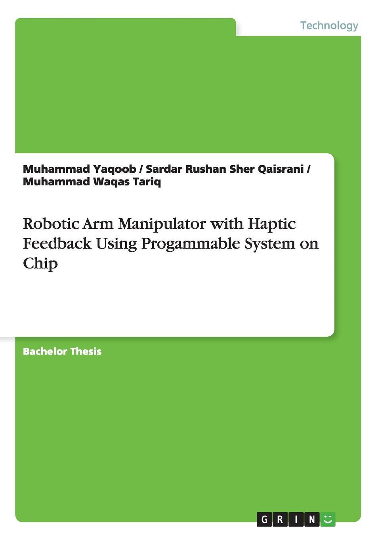 Muhammad Yaqoob, Sardar Rushan Sher Qaisrani, Muhammad Waqas Tariq Robotic Arm Manipulator with Haptic Feedback Using Progammable System on Chip jiddu krishnamurti at the feet of the master