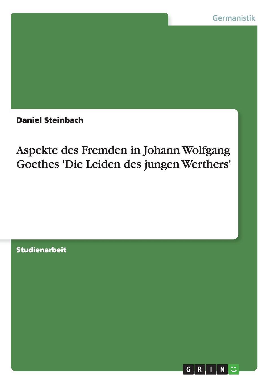 Daniel Steinbach Aspekte des Fremden in Johann Wolfgang Goethes .Die Leiden des jungen Werthers.
