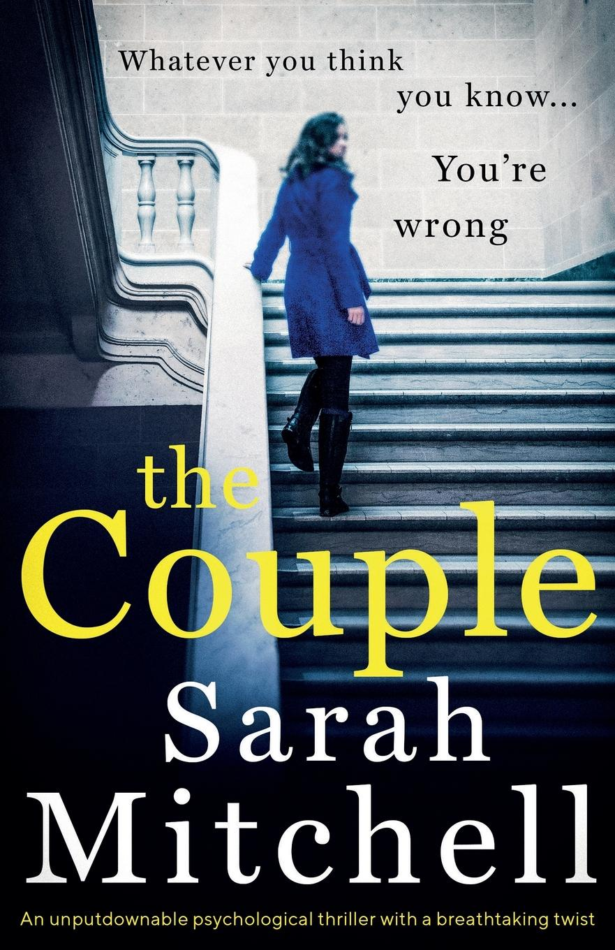 Sarah Mitchell The Couple. An unputdownable psychological thriller with a breathtaking twist claire allan her name was rose the gripping psychological thriller you need to read this year
