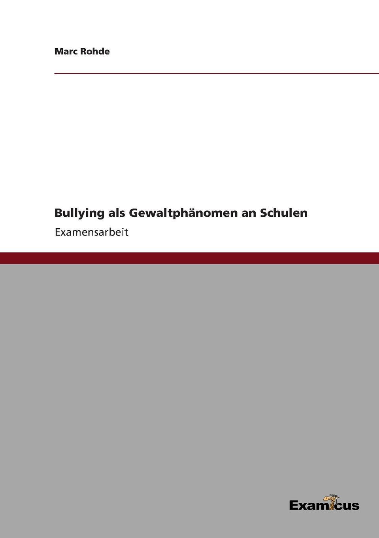 Marc Rohde Bullying als Gewaltphanomen an Schulen marc rohde bullying als gewaltphanomen an schulen