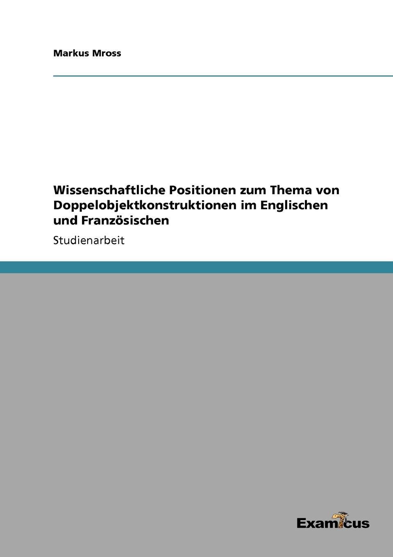 Markus Mross Wissenschaftliche Positionen zum Thema von Doppelobjektkonstruktionen im Englischen und Franzosischen sela vp 627 112 7111