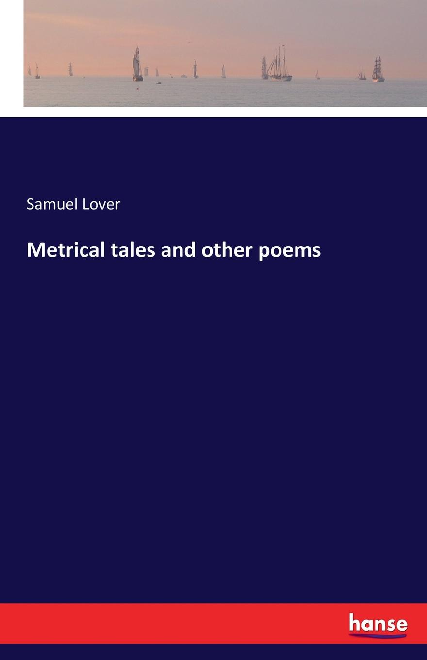 Samuel Lover Metrical tales and other poems samuel lover metrical tales and other poems