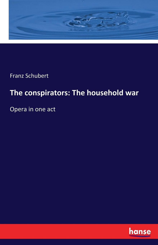 цены на Franz Schubert The conspirators. The household war  в интернет-магазинах