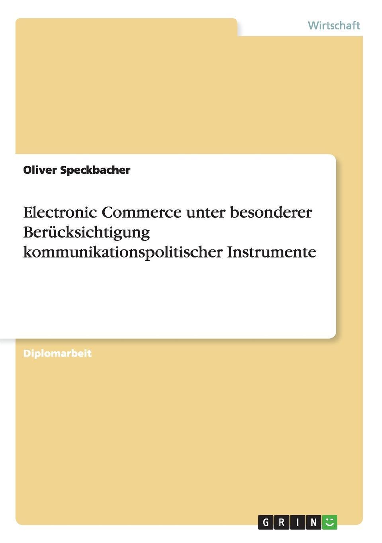 Electronic Commerce unter besonderer Berucksichtigung kommunikationspolitischer Instrumente Diplomarbeit aus dem Jahr 2005 im Fachbereich BWL - Marketing...